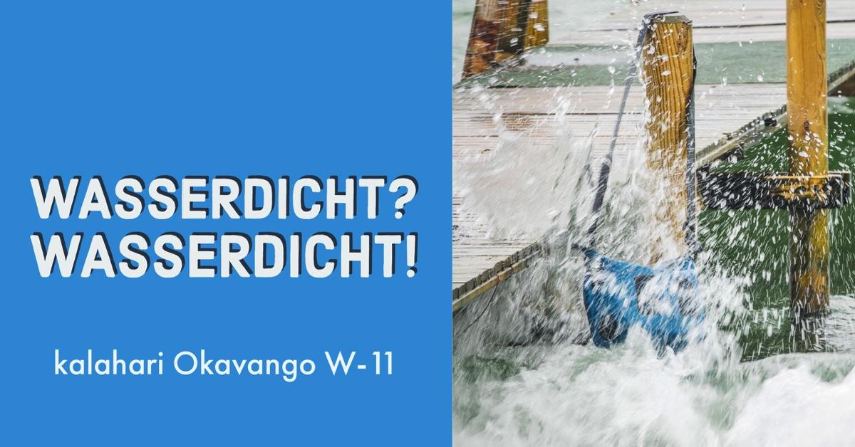"""""""Die kalahari Okavango W-11 ist wasserdicht"""" – Das wollte ich jetzt aber wirklich wissen!"""